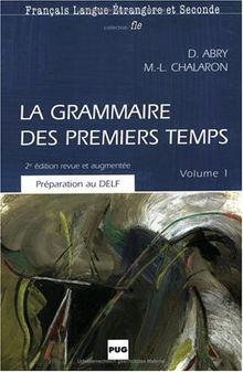La grammaire des premiers temps - Neuauflage. Volume 1: La grammaire des premiers temps, Vol.1, Grammatikbuch und Übungsbuch (Franc Lang Etra)