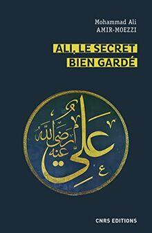 Ali, le secret bien gardé - Figures du premier Maître en spiritualité shi'ite (Philosophie/Religion/Histoire des idées)