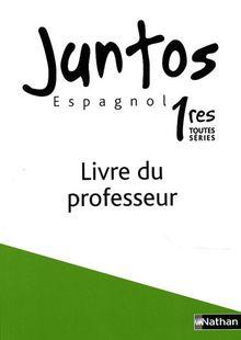 Espagnol 1e toutes séries Juntos : Livre du professeur