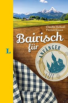 Langenscheidt Bairisch für Anfänger - Der humorvolle Sprachführer für Bairisch-Fans