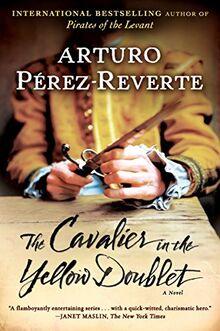 The Cavalier in the Yellow Doublet: A Novel (Captain Alatriste, Band 4)