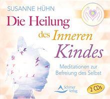Die Heilung des inneren Kindes: Die Meditationen zum Buch