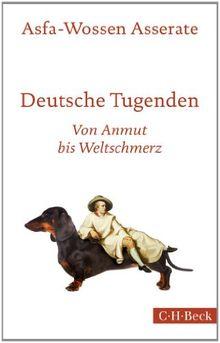 Deutsche Tugenden: Von Anmut bis Weltschmerz