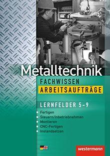 Industriemechanik Fachwissen: Metalltechnik Fachwissen Arbeitsaufträge: Lernfelder 5-9: Arbeitsheft