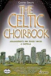 The Celtic Choirbook: 20 Arrangements for Mixed Choir A Capella. gemischter Chor (SATB). Chorpartitur.