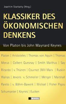 Klassiker des ökonomischen Denkens: Von Platon bis John Maynard Keynes