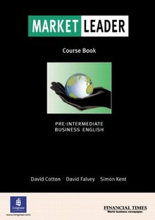 "Market Leader. Pre-Intermediate. Course Book: Business English with the ""Financial Times"""