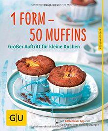 1 Form - 50 Muffins: Großer Auftritt für kleine Kuchen (GU Küchenratgeber Relaunch ab 2013)
