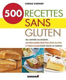 500 recettes sans gluten: de l'entrée au dessert, les meilleures recettes zéro-gluten et maxi-plaisir pour toute la famille