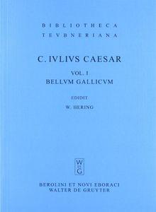 Caesar, Gaius Iulius: Commentarii rerum gestarum: Bellum Gallicum: Volumen I (Bibliotheca Scriptorum Graecorum Et Romanorum Teubneriana)