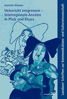 Unterricht entgrenzen - Interregionale Ansätze in Pfalz und Elsass