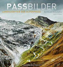 Passbilder: Landschaften der Alpenpässe - Der Bildband mit Fotografien eines World Press Photo Award Preisträgers über Straßen, Pilgerpfade, Tunnels und spannenden Texten über Alpenüberquerungen.
