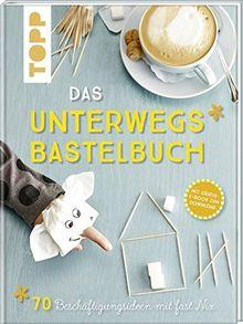 Das Unterwegs-Bastelbuch: 70 Beschäftigungsideen mit fast nix. Inklusive Gratis eBook!
