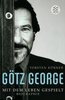 Götz George: Mit dem Leben gespielt<br /> Biographie: Mit dem Leben gespielt. Biographie