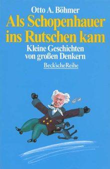 Als Schopenhauer ins Rutschen kam: Kleine Geschichten von großen Denkern