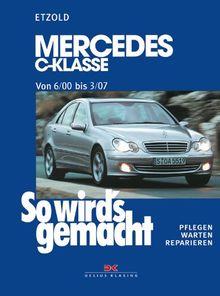 So wird's gemacht. Pflegen - warten - reparieren: Mercedes C-Klasse W 203 von 6/00 bis 03/07: So wird's gemacht, Band 126: Mercedes C-Klasse (Typ ... Pflegen - warten - reparieren: BD 126