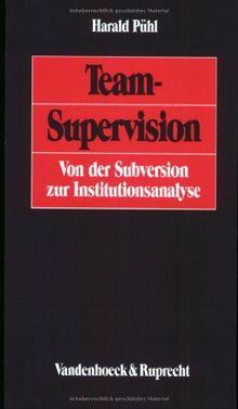 Team-Supervision. Von der Subversion zur Institutionsanalyse
