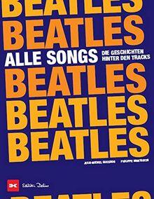 Beatles - Alle Songs: Die Geschichten hinter den Tracks
