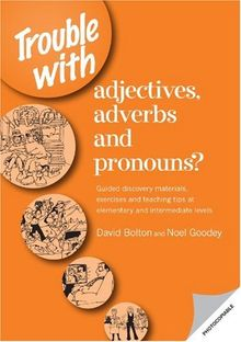 Trouble with adjectives, adverbs and pronouns?: Guided Discovery Materials, Exercises and Teaching Tips at Elementary and Intermediate Levels (Copycats)