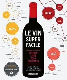 Le vin super facile : Le premier livre pour débutants