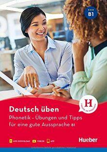 Phonetik – Übungen und Tipps für eine gute Aussprache B1: Buch mit Audios online und App mit Videos (Deutsch üben - Phonetik)
