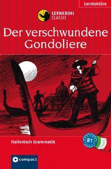 Der verschwundene Gondoliere. Compact Lernkrimi. Lernziel Italienisch Grammatik - Niveau B1. Das spannende Sprachtraining